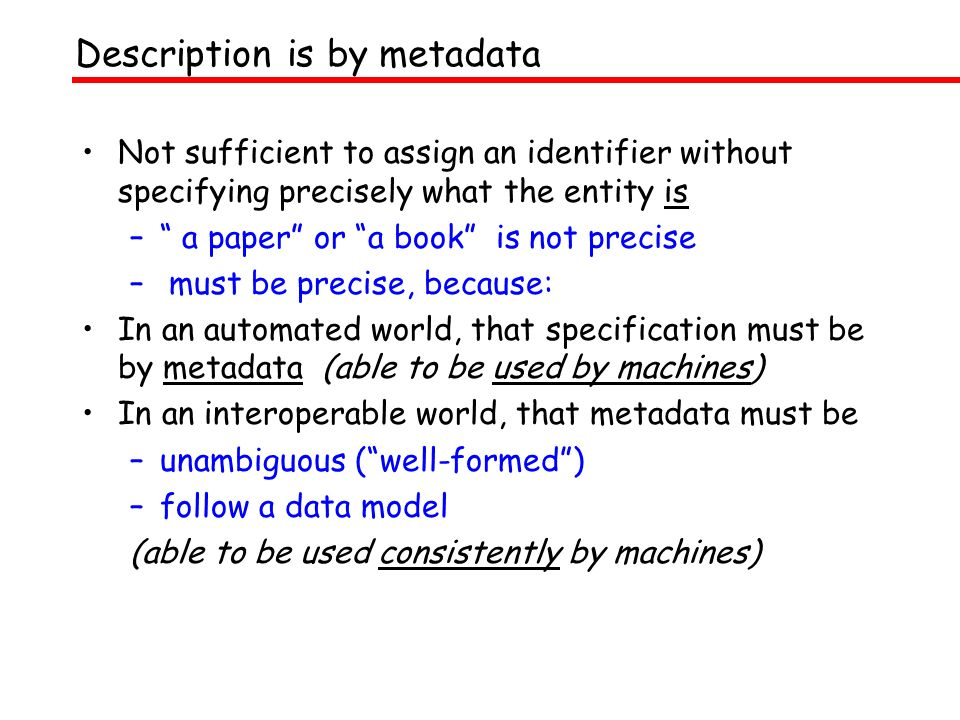 Not sufficient to assign an identifier without specifying precisely what the entity is – a paper or a book is not precise – must be precise, because: