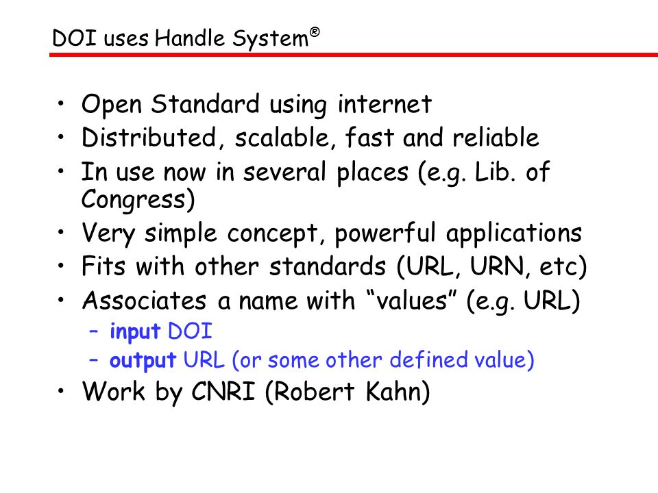 Open Standard using internet Distributed, scalable, fast and reliable In use now in several places (e.g. Lib. of Congress) Very simple concept, powerf