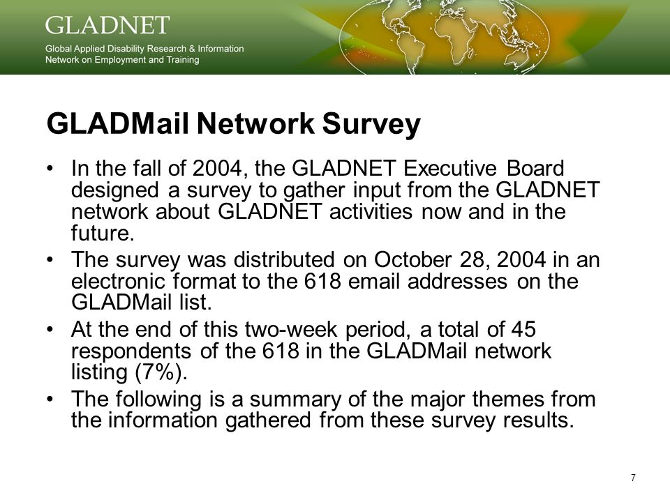 7 GLADMail Network Survey In the fall of 2004, the GLADNET Executive Board designed a survey to gather input from the GLADNET network about GLADNET activities now and in the future.