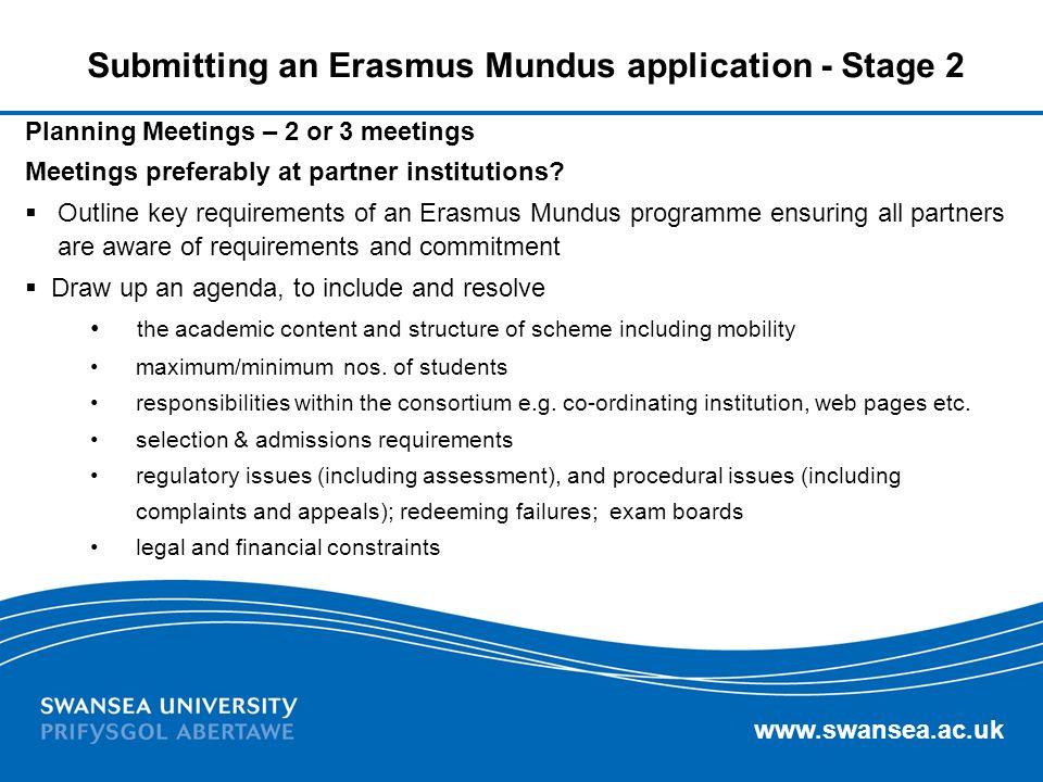www.swansea.ac.uk Submitting an Erasmus Mundus application - Stage 2 Planning Meetings – 2 or 3 meetings Meetings preferably at partner institutions?