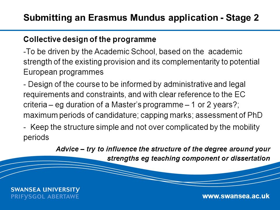 www.swansea.ac.uk Submitting an Erasmus Mundus application - Stage 2 Collective design of the programme -To be driven by the Academic School, based on