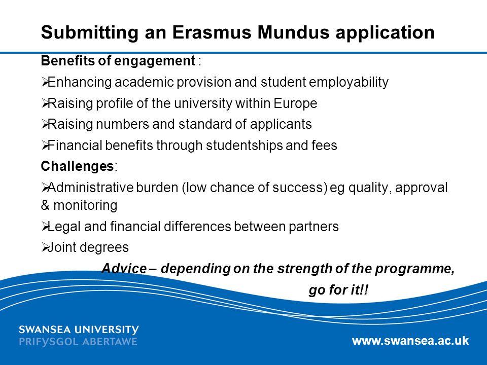 www.swansea.ac.uk Submitting an Erasmus Mundus application Benefits of engagement : Enhancing academic provision and student employability Raising pro