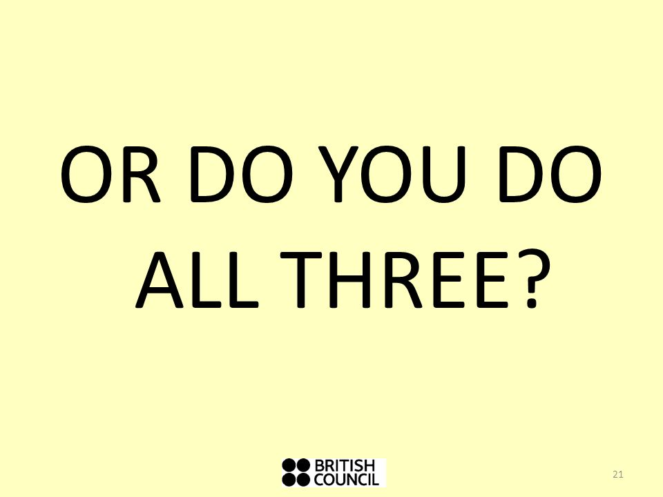 OR DO YOU DO ALL THREE? 21