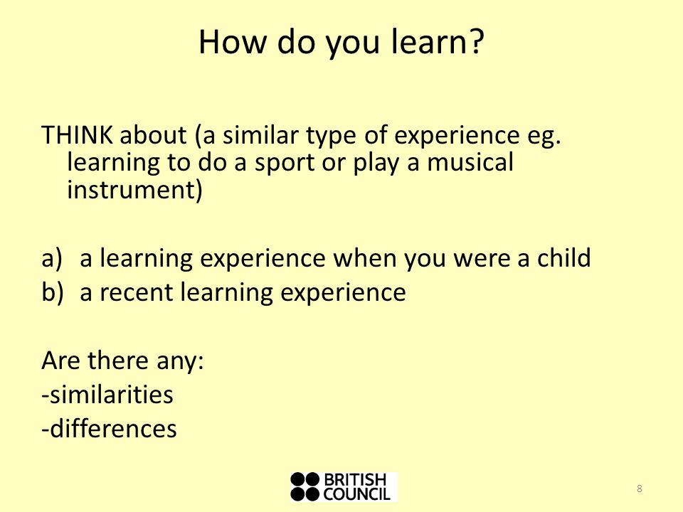 How do you learn.THINK about (a similar type of experience eg.