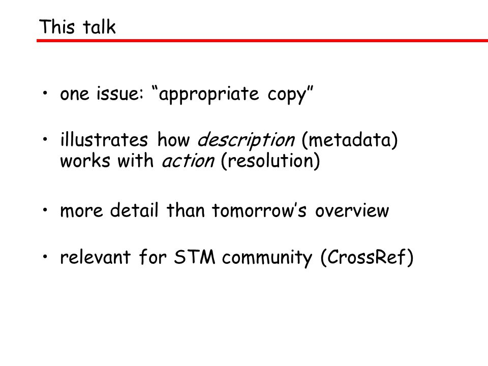 one issue: appropriate copy illustrates how description (metadata) works with action (resolution) more detail than tomorrows overview relevant for STM community (CrossRef) This talk