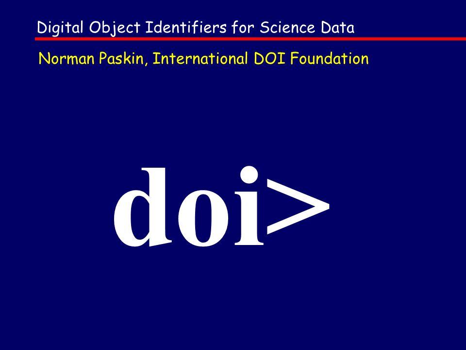doi> Norman Paskin, International DOI Foundation Digital Object Identifiers for Science Data