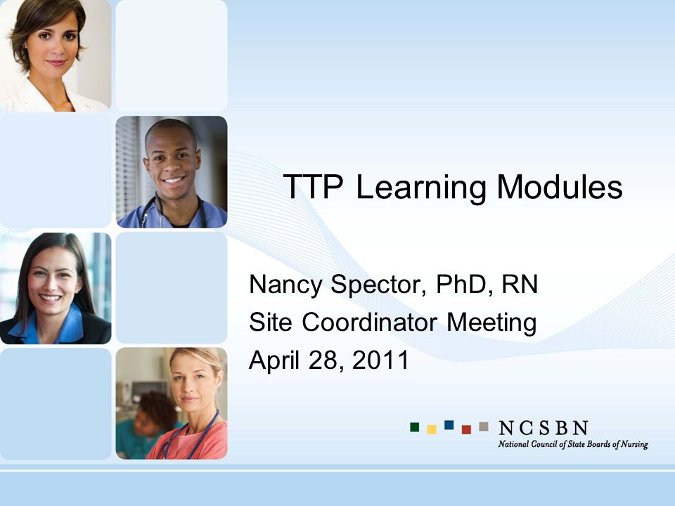 TTP Learning Modules Nancy Spector, PhD, RN Site Coordinator Meeting April 28, 2011