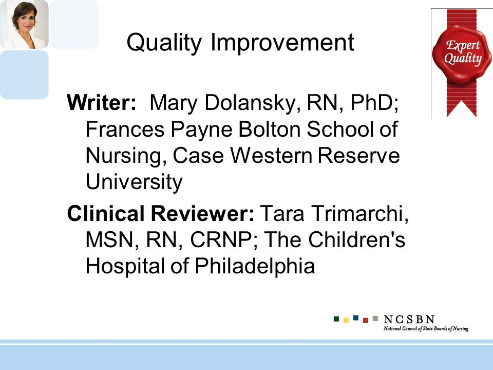 Quality Improvement Writer: Mary Dolansky, RN, PhD; Frances Payne Bolton School of Nursing, Case Western Reserve University Clinical Reviewer: Tara Tr