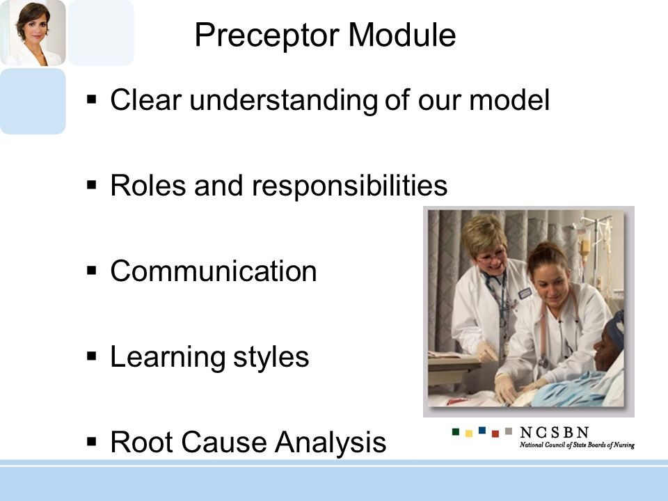 Preceptor Module Clear understanding of our model Roles and responsibilities Communication Learning styles Root Cause Analysis