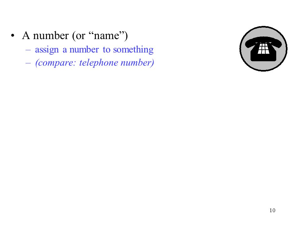 10 A number (or name) –assign a number to something –(compare: telephone number)