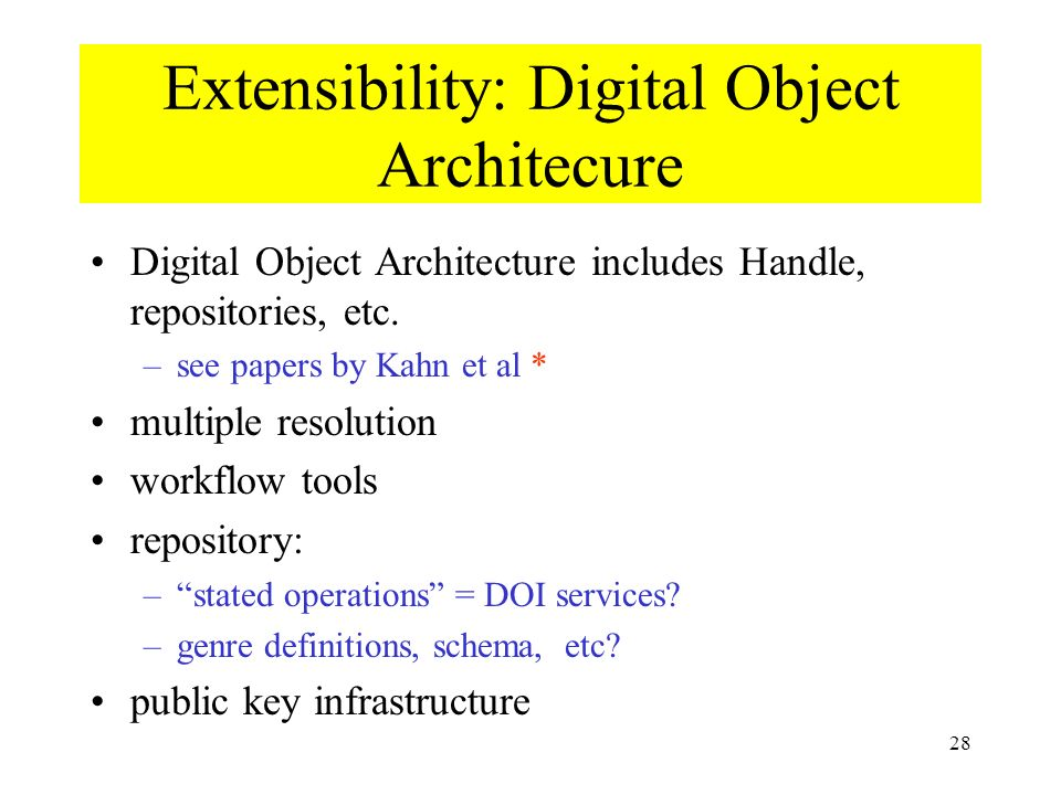 28 Extensibility: Digital Object Architecure Digital Object Architecture includes Handle, repositories, etc.