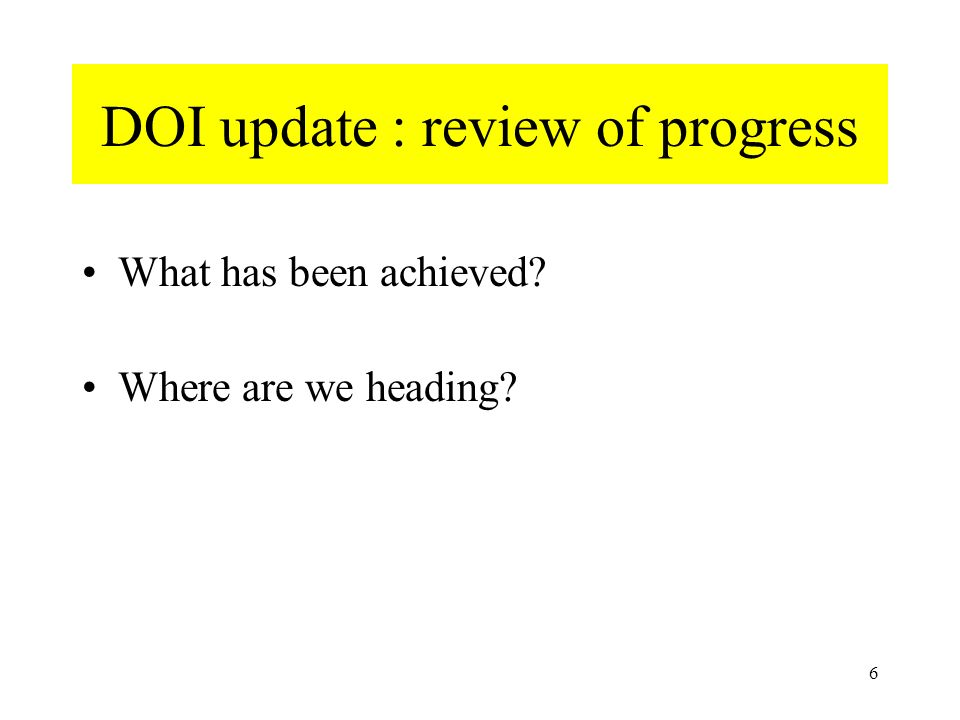 6 DOI update : review of progress What has been achieved Where are we heading