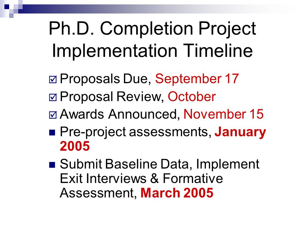 Ph.D. Completion Project Implementation Timeline Proposals Due, September 17 Proposal Review, October Awards Announced, November 15 Pre-project assess