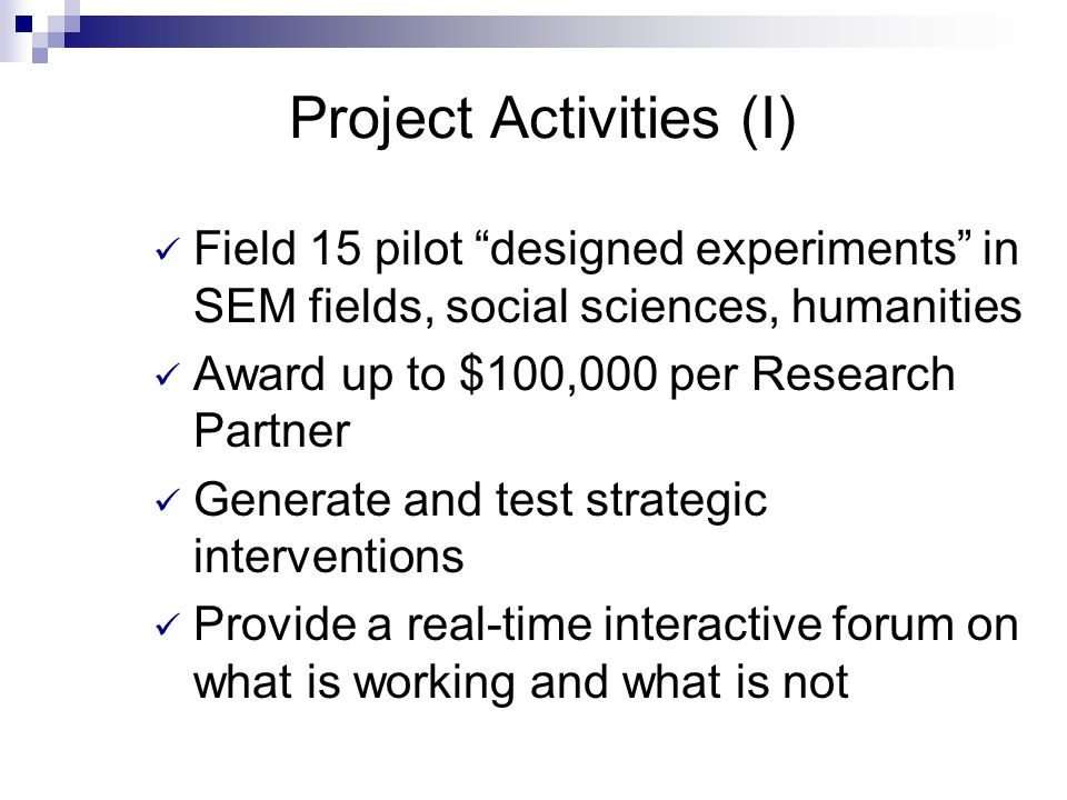Project Activities (II) Involve all institutions who submitted proposals as Project Partners Convene an Advisory Board Document findings in a Best Practices monograph on strategies for increasing Ph.D.