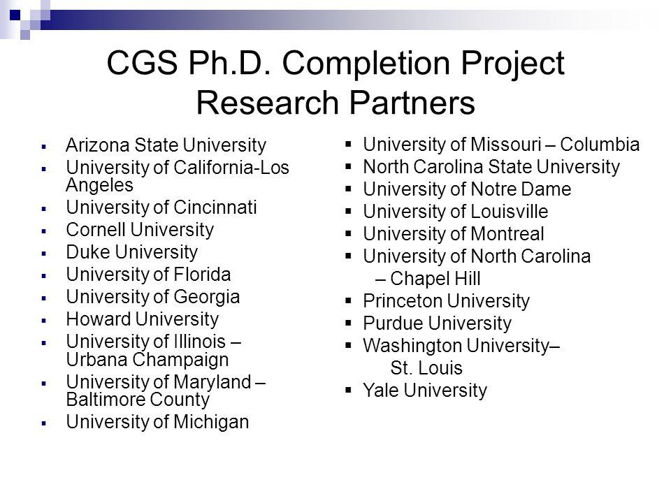 CGS Ph.D. Completion Project Research Partners Arizona State University University of California-Los Angeles University of Cincinnati Cornell Universi