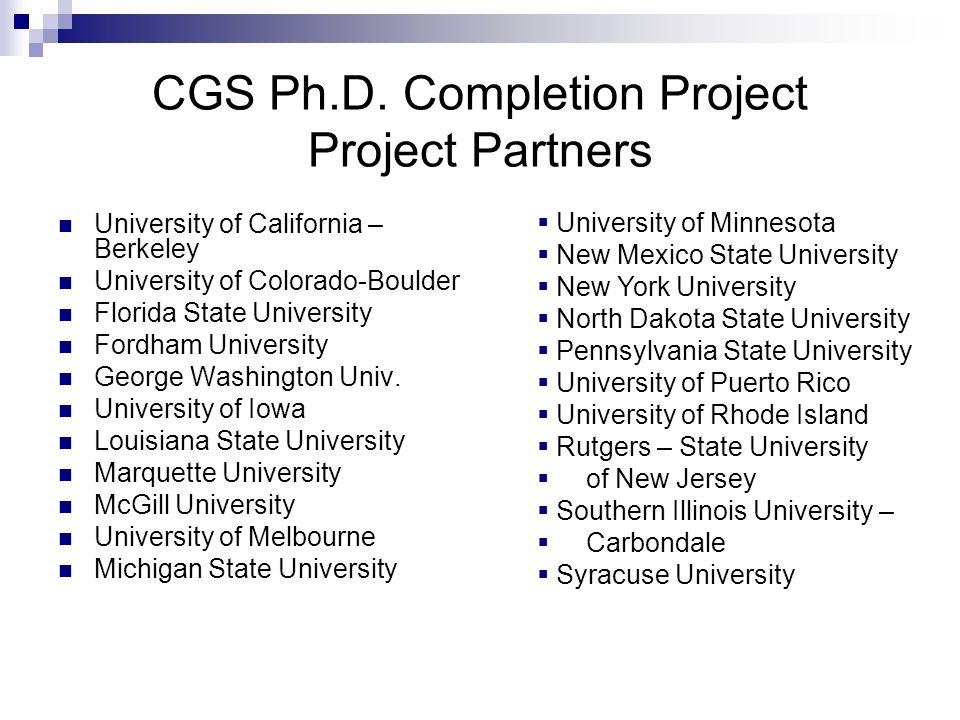 CGS Ph.D. Completion Project Project Partners University of California – Berkeley University of Colorado-Boulder Florida State University Fordham Univ
