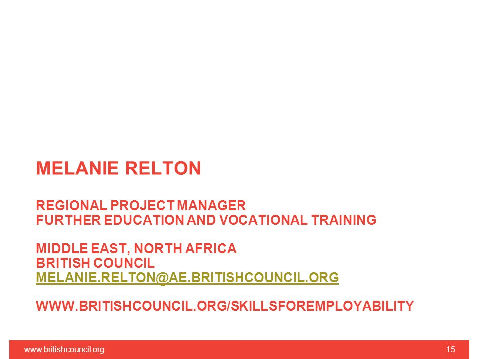 MELANIE RELTON REGIONAL PROJECT MANAGER FURTHER EDUCATION AND VOCATIONAL TRAINING MIDDLE EAST, NORTH AFRICA BRITISH COUNCIL MELANIE.RELTON@AE.BRITISHC