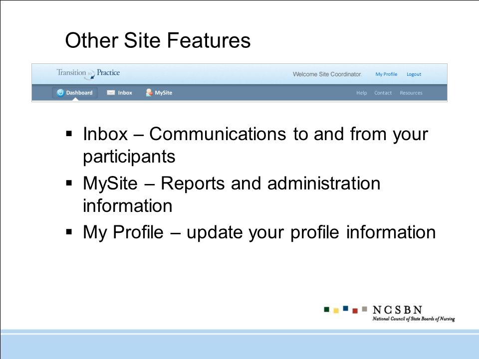 Other Site Features Inbox – Communications to and from your participants MySite – Reports and administration information My Profile – update your profile information