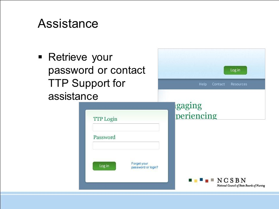 Assistance Retrieve your password or contact TTP Support for assistance
