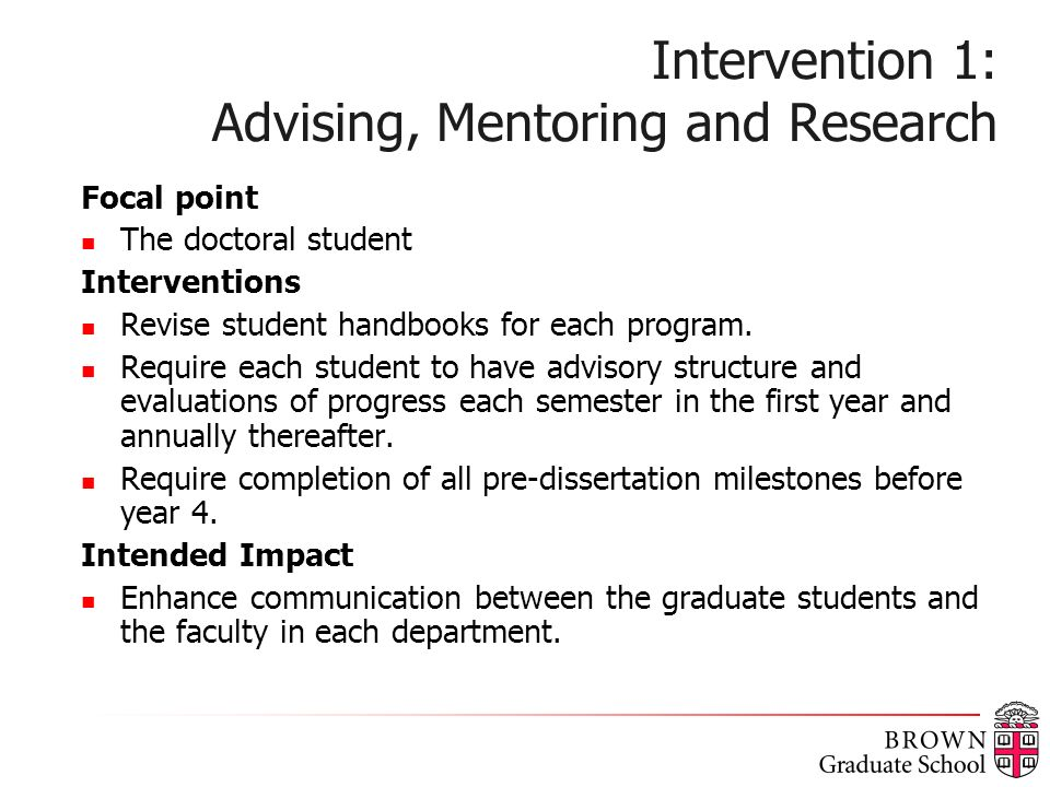 Intervention 1: Advising, Mentoring and Research Focal point The doctoral student Interventions Revise student handbooks for each program.