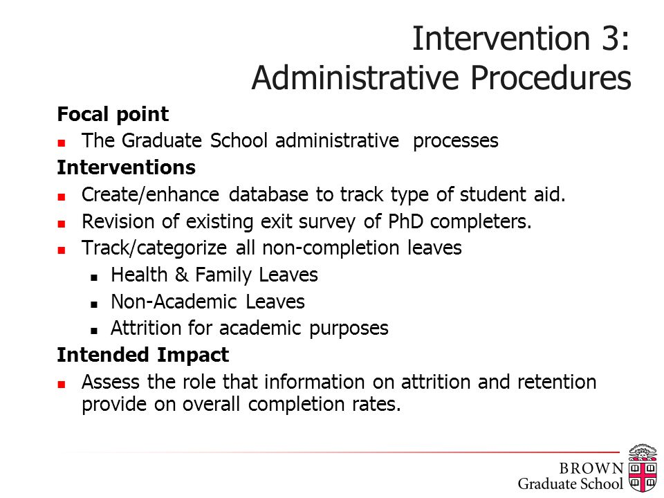 Intervention 3: Administrative Procedures Focal point The Graduate School administrative processes Interventions Create/enhance database to track type of student aid.