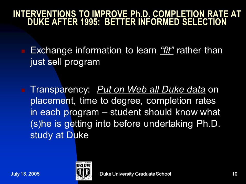July 13, 2005Duke University Graduate School10 INTERVENTIONS TO IMPROVE Ph.D.