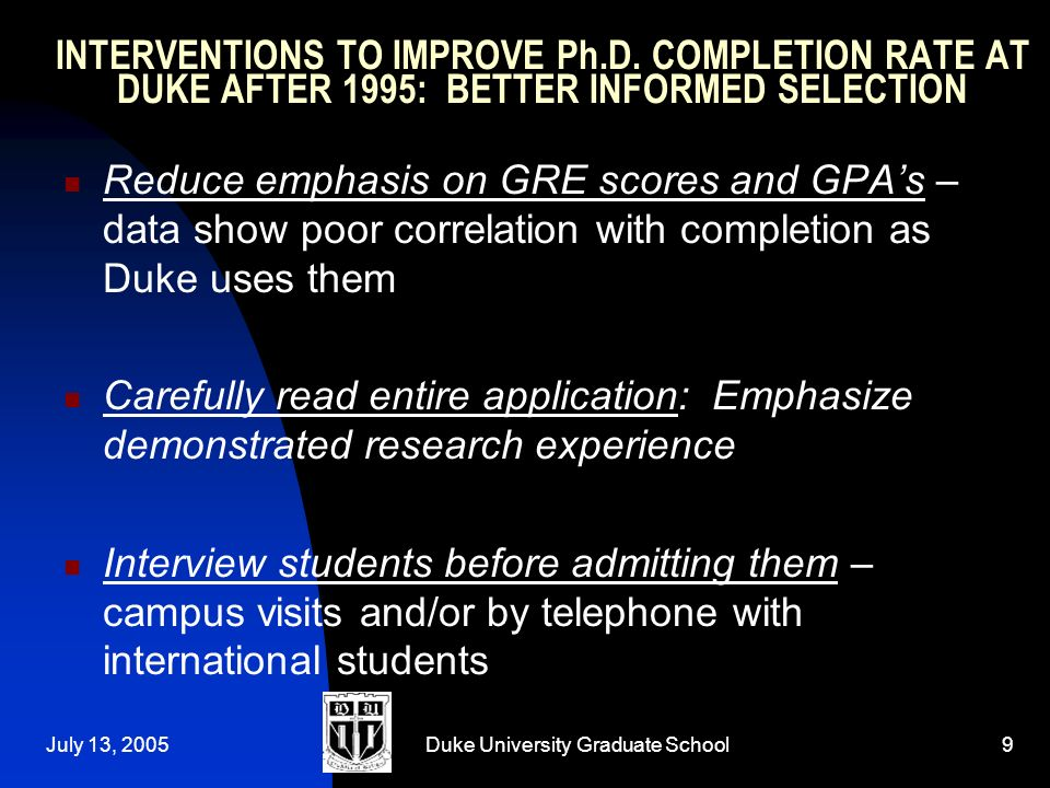 July 13, 2005Duke University Graduate School9 INTERVENTIONS TO IMPROVE Ph.D.