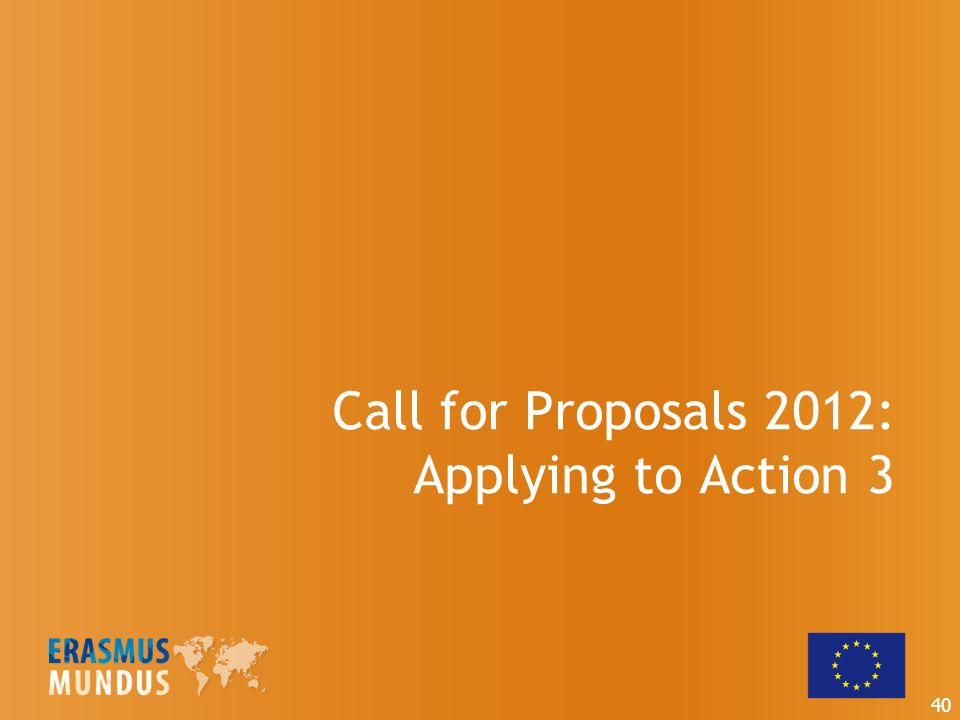 Call for Proposals 2012: Applying to Action 3 40