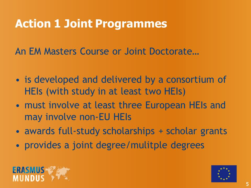 Action 1 Joint Programmes An EM Masters Course or Joint Doctorate… is developed and delivered by a consortium of HEIs (with study in at least two HEIs) must involve at least three European HEIs and may involve non-EU HEIs awards full-study scholarships + scholar grants provides a joint degree/mulitple degrees 5