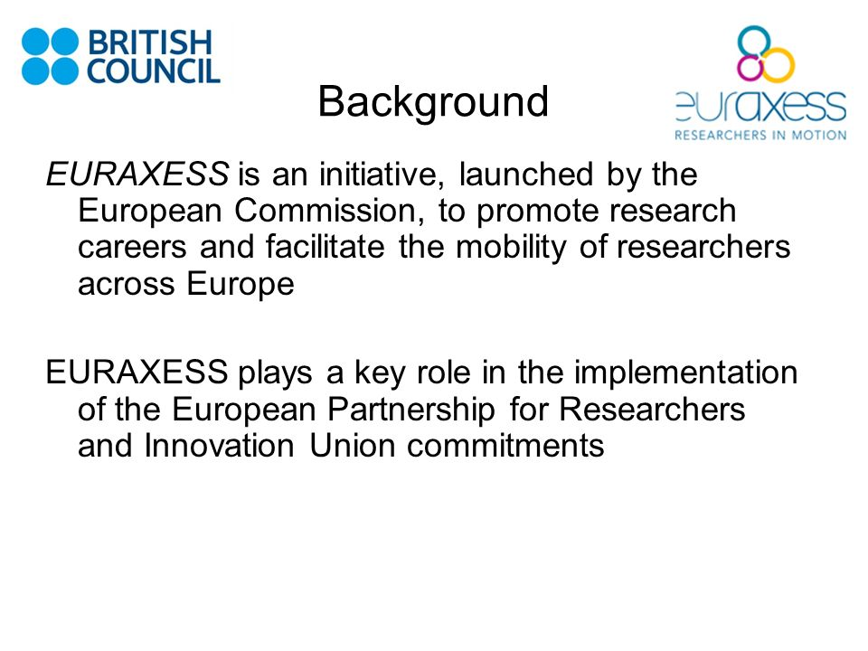 Background EURAXESS is an initiative, launched by the European Commission, to promote research careers and facilitate the mobility of researchers acro