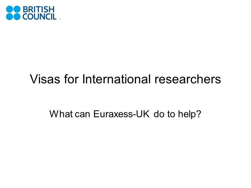 Visas for International researchers What can Euraxess-UK do to help?