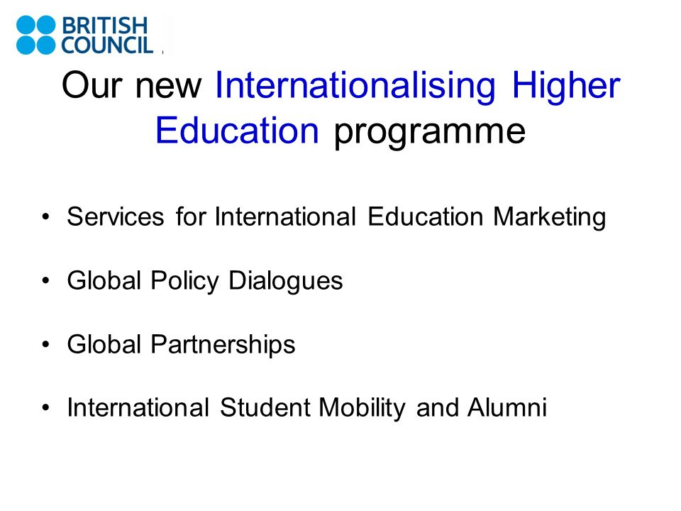 Global Policy Dialogues Going Global –International Education Conference –London, March 13-15 –Includes aspects linked to research Bilateral or Regional policy Dialogues –E.g.