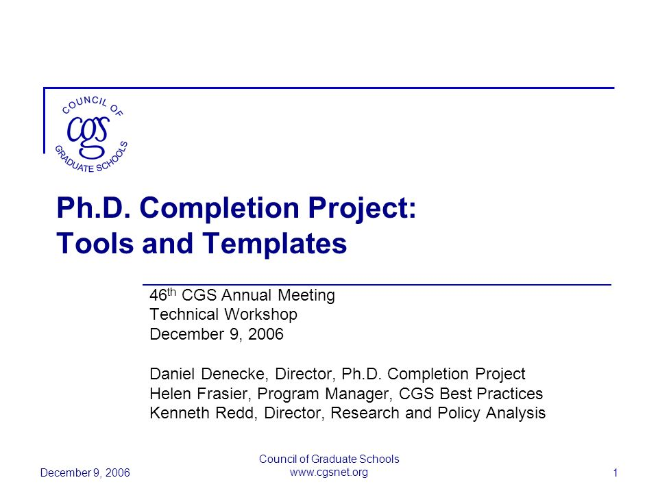 December 9, 2006 Council of Graduate Schools www.cgsnet.org 1 Ph.D.
