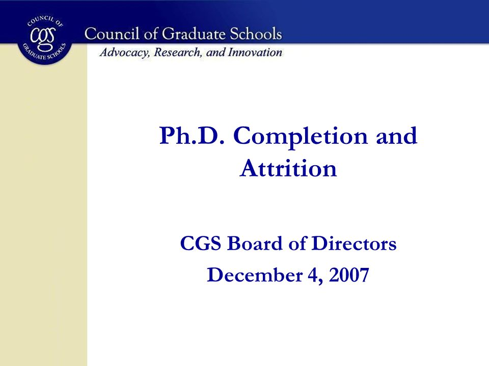 Ph.D. Completion and Attrition CGS Board of Directors December 4, 2007