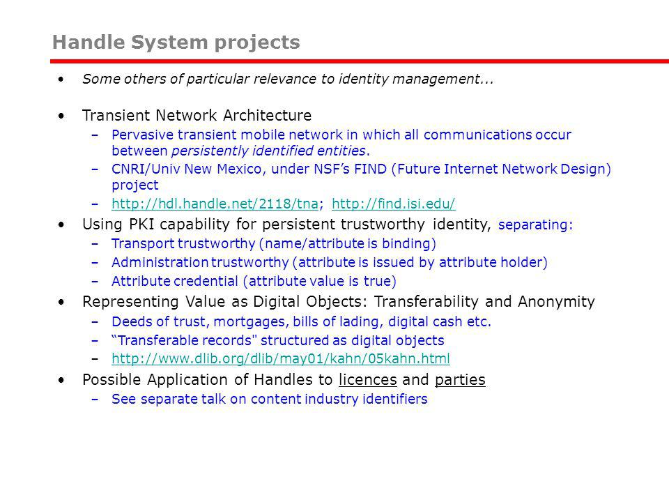 Some others of particular relevance to identity management... Transient Network Architecture –Pervasive transient mobile network in which all communic