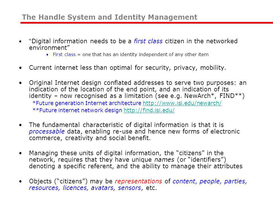 Digital information needs to be a first class citizen in the networked environment First class = one that has an identity independent of any other item Current internet less than optimal for security, privacy, mobility.