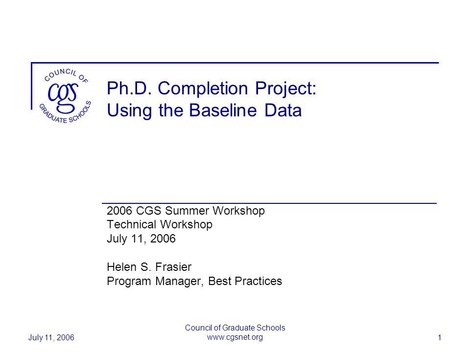July 11, 2006 Council of Graduate Schools www.cgsnet.org 1 Ph.D.