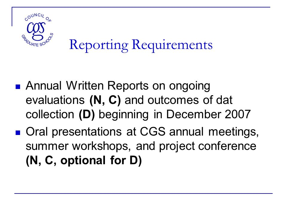 Reporting Requirements Annual Written Reports on ongoing evaluations (N, C) and outcomes of dat collection (D) beginning in December 2007 Oral present