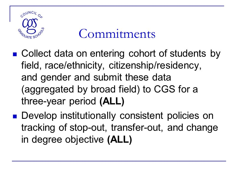 Commitments Collect data on entering cohort of students by field, race/ethnicity, citizenship/residency, and gender and submit these data (aggregated