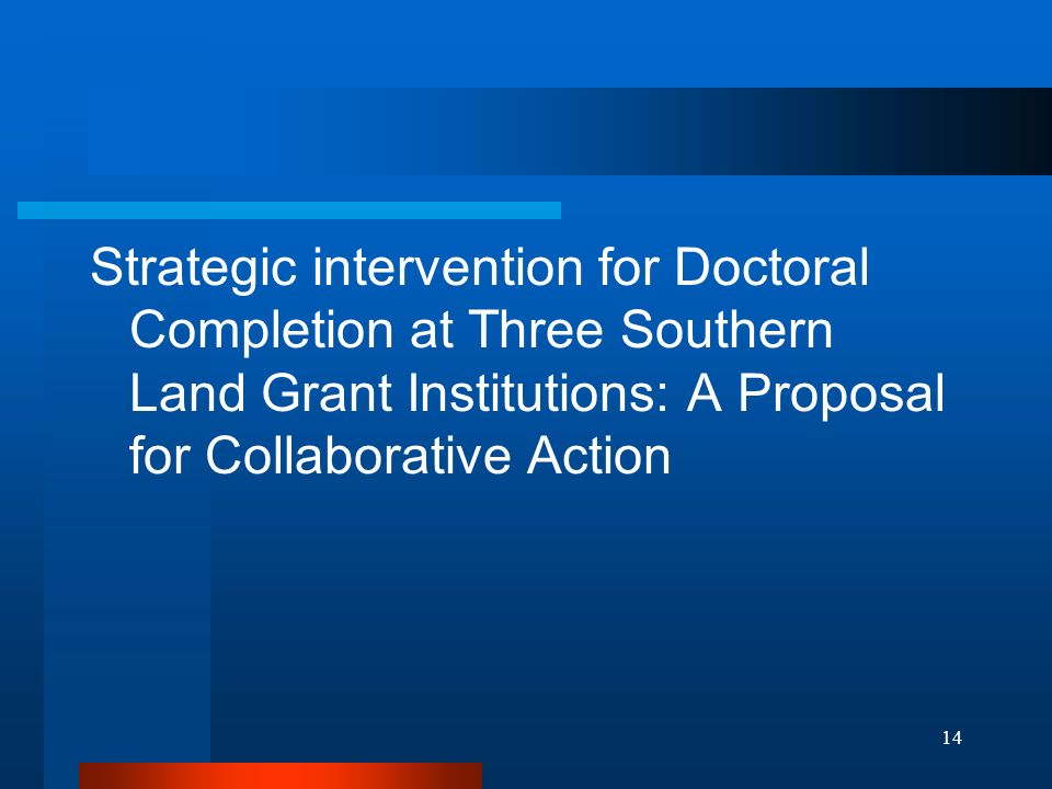 14 Strategic intervention for Doctoral Completion at Three Southern Land Grant Institutions: A Proposal for Collaborative Action
