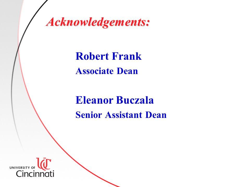 Acknowledgements: Robert Frank Associate Dean Eleanor Buczala Senior Assistant Dean