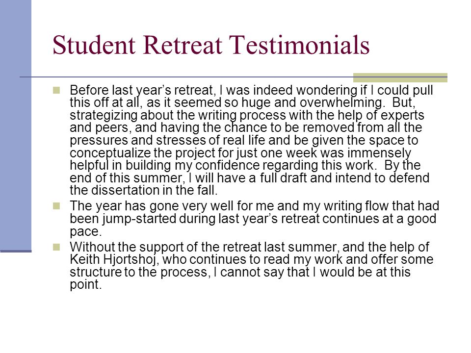 Student Retreat Testimonials Before last years retreat, I was indeed wondering if I could pull this off at all, as it seemed so huge and overwhelming.