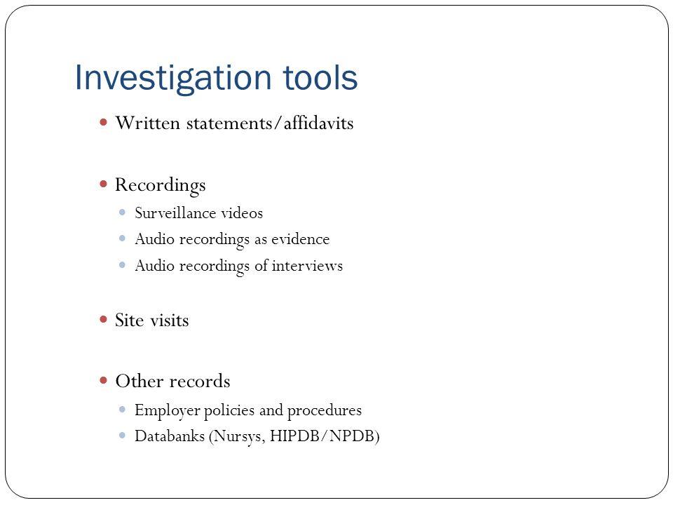 Investigation tools Written statements/affidavits Recordings Surveillance videos Audio recordings as evidence Audio recordings of interviews Site visi