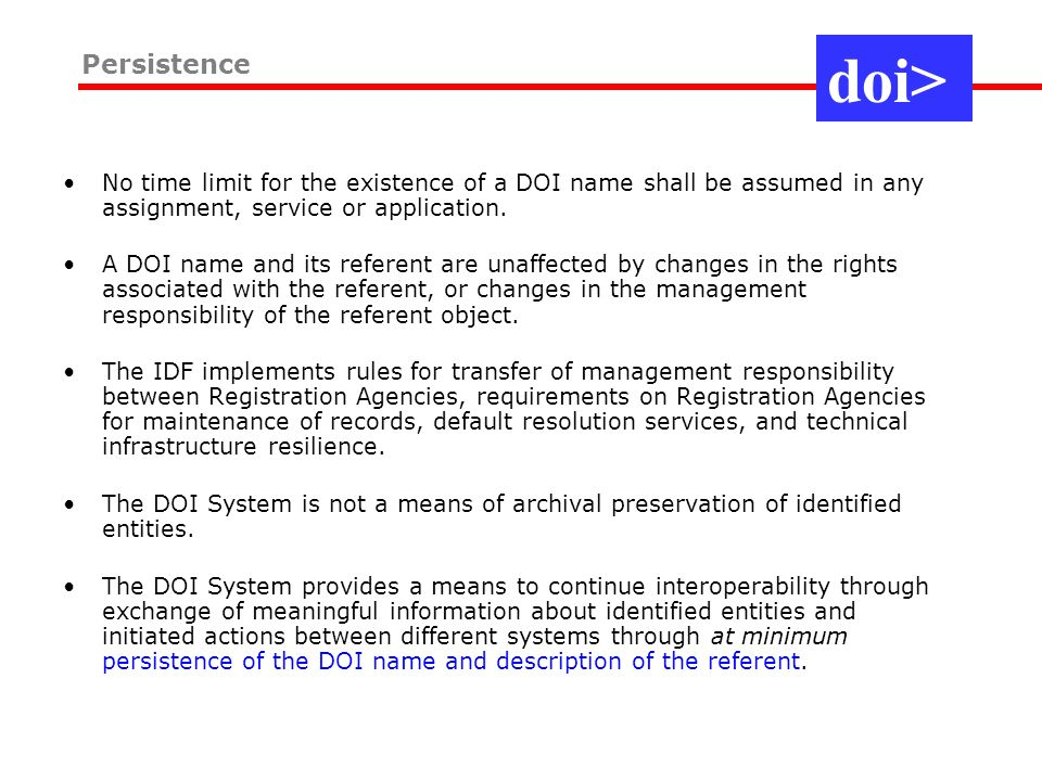 No time limit for the existence of a DOI name shall be assumed in any assignment, service or application.