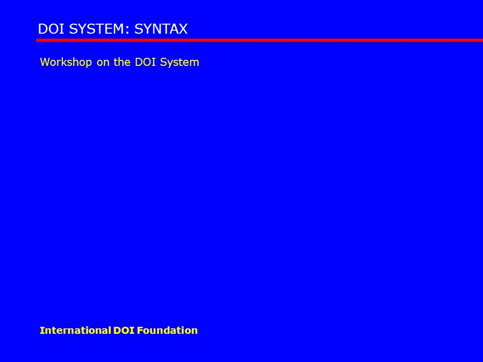 Workshop on the DOI System DOI SYSTEM: SYNTAX International DOI Foundation