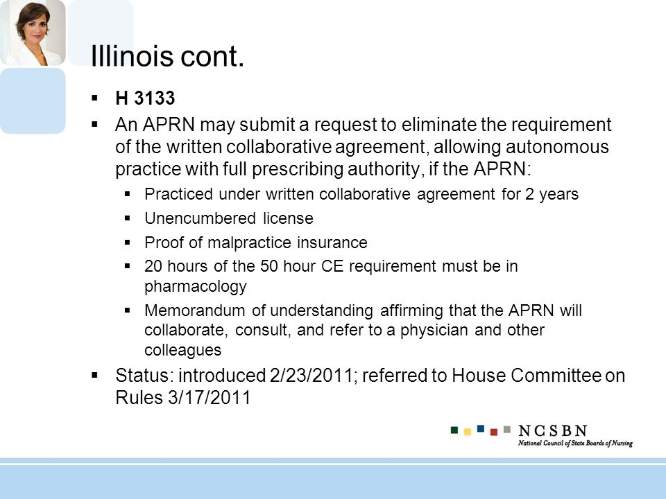 Illinois cont. H 3133 An APRN may submit a request to eliminate the requirement of the written collaborative agreement, allowing autonomous practice w