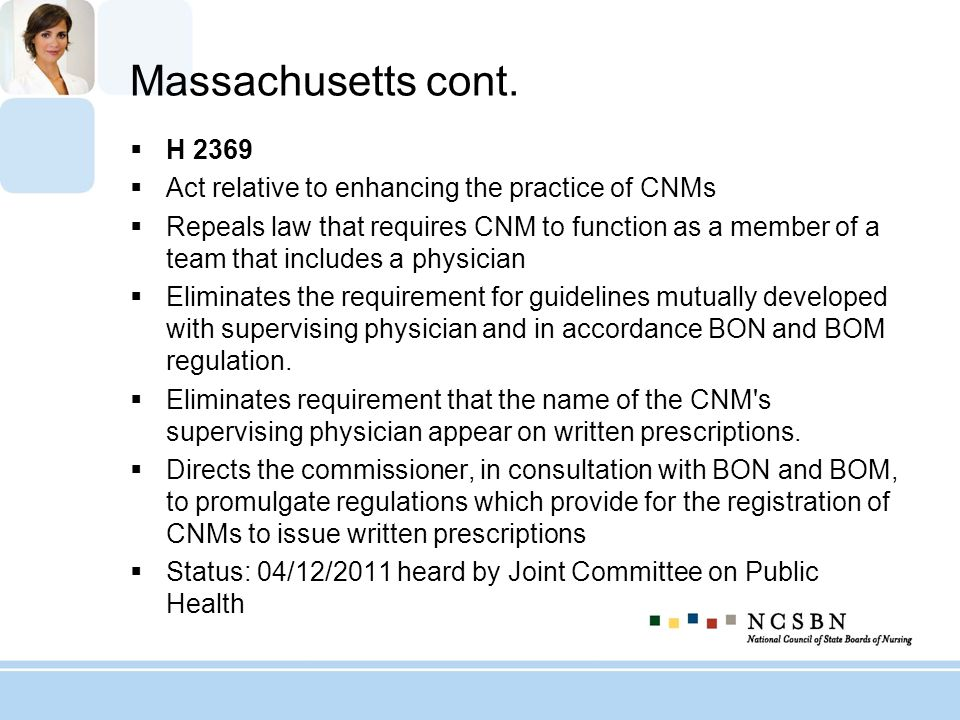 Massachusetts cont. H 2369 Act relative to enhancing the practice of CNMs Repeals law that requires CNM to function as a member of a team that include