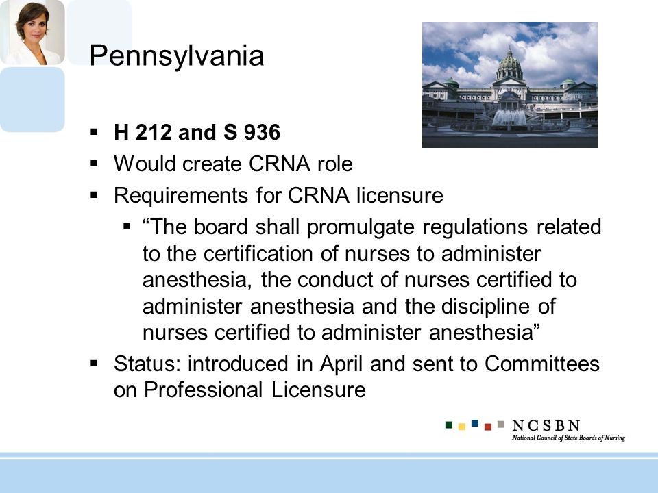 Pennsylvania H 212 and S 936 Would create CRNA role Requirements for CRNA licensure The board shall promulgate regulations related to the certificatio