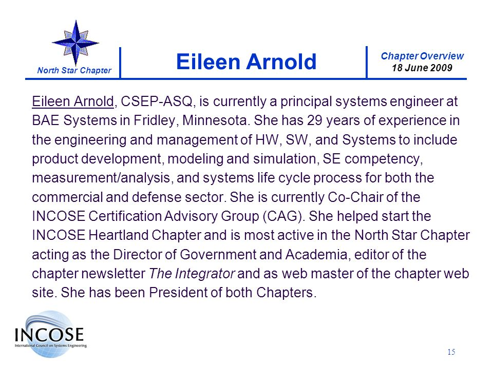 Chapter Overview 18 June 2009 North Star Chapter Eileen Arnold, CSEP-ASQ, is currently a principal systems engineer at BAE Systems in Fridley, Minnesota.