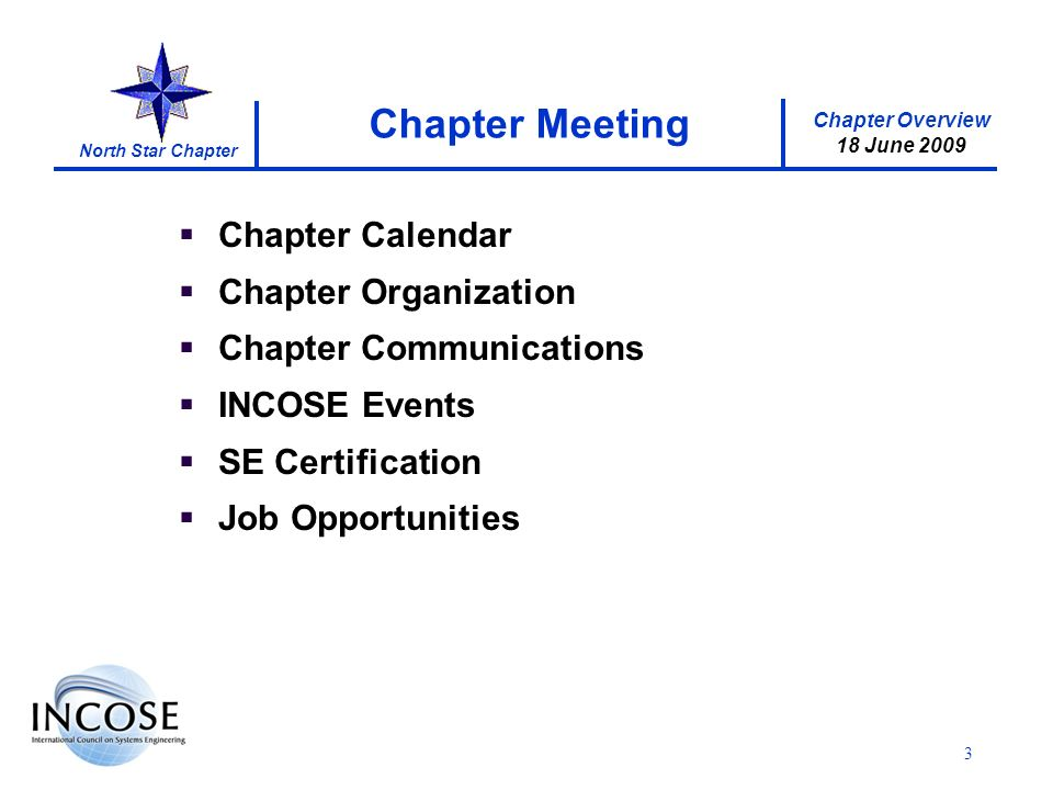 Chapter Overview 18 June 2009 North Star Chapter 3 Chapter Calendar Chapter Organization Chapter Communications INCOSE Events SE Certification Job Opportunities Chapter Meeting